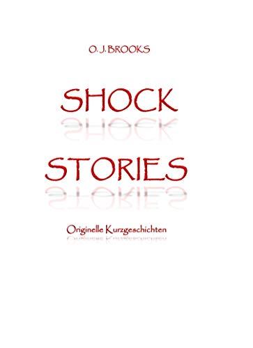 SHOCK STORIES: Originelle Kurzgeschichten (German Edition)