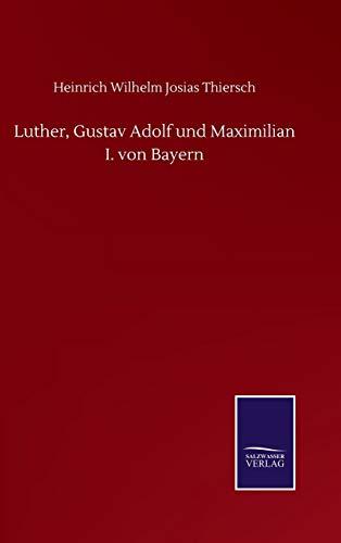 Luther, Gustav Adolf und Maximilian I. von Bayern