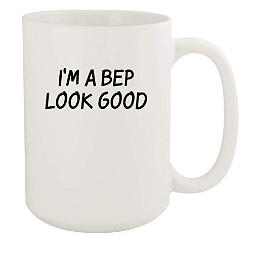 I'm A Bep Look Good - 11oz Ceramic White Coffee Mug Cup, White