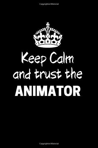 Keep Calm And Trust The Animator: Animator Notebook Journal 6