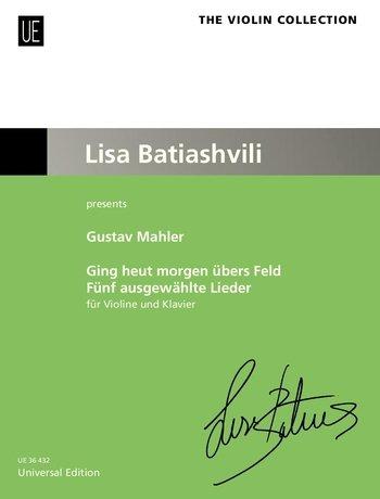 Ging heut morgen übers Feld - Fünf ausgewählte Lieder: für Violine und Klavier.: Lisa Batiashvili presents (The Violin Collection)