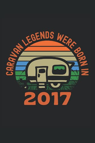 Caravan Legends Were Born In 2017: Lined Notebook Journal, Caravan Camping Design, ToDo Exercise Book, e.g. for exercise, or Diary (6' x 9') with 120 pages.