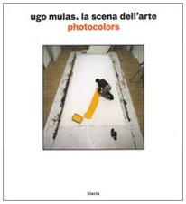 Ugo Mulas. La scena dell'arte. Photocolors. Ediz. illustrata