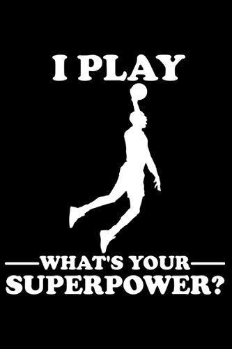 I Play Basketball What's Your Superpower?: DIN A5 Liniert 120 Seiten / 60 Blätter Notizbuch Notizheft Notiz-Block Motive für Basketballspieler Basketballer Sport