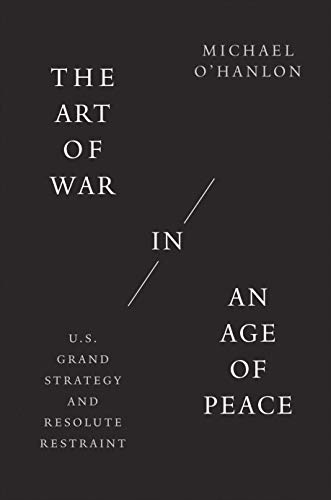 Image of The Art of War in an Age of Peace: U.S. Grand Strategy and Resolute Restraint