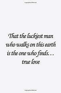 That the luckiest man who walks on this earth is the one who finds… true love.: Bram Stoker Quote Lined notebook, Journal ...