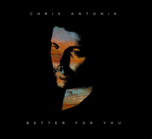 Better for You by Chris Antonik (2013-08-03)