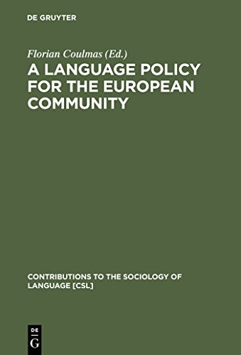 A Language Policy for the European Community: Prospects and Quandaries (Contributions to the Sociology of Language [CSL] Book 61) (English Edition)