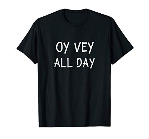 Oy Vey All Day Jewish Yiddish Quote Kosher Gym Hanukkah Gift T-Shirt
