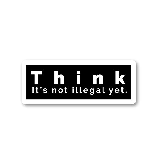 Think It's Not Illegal Yet Sticker Funny Quotes Stickers - Laptop Stickers - 2.5' Vinyl Decal - Laptop, Phone, Tablet Vinyl Decal Sticker S4229