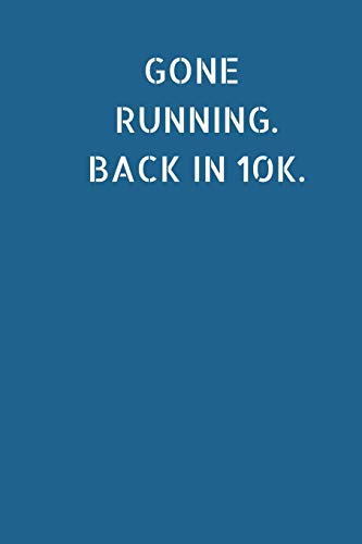 Gone Running. Back In 10K: Running Notebook, Small / Medium Lined A5 Note Book (6