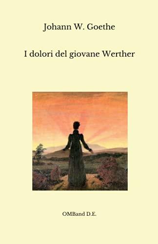 I dolori del giovane Werther: (Edizione integrale)