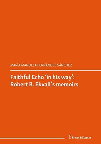 Faithful Echo 'in his way': Robert B. Ekvall's memoirs: (Dolmetscherinnen und Dolmetscher im Netz der Macht. Autobiographisch konstruierte Lebenswege in ... - Transfer Book 29) (English Edition)
