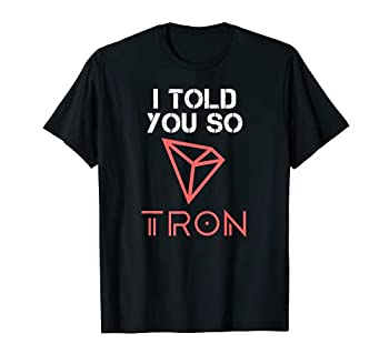 I TOLD YOU SO to buy TRON Crypto TRX Cryptocurrency Coin T-Shirt