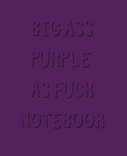 Big Ass Purple As Fuck Notebook: Blank Lined Wide Ruled Paper-800 Pages 7.5 x 9.25