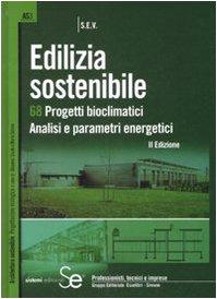 Edilizia sostenibile. 68 progetti bioclimatici. Analisi e parametri energetici. Ediz. illustrata
