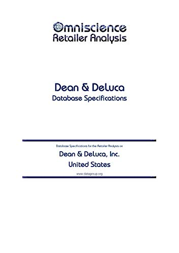 Dean & DeLuca, Inc. - United States: Retailer Analysis Database Specifications (Omniscience Retailer Analysis - United States Book 26361)