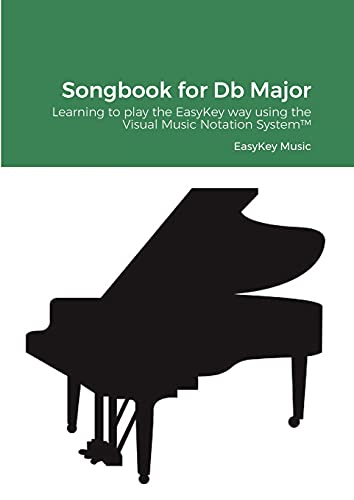 Songbook for Db Major: Learning to play the EasyKey way using the Visual Music Notation System(TM)