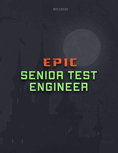 Notebook Epic Senior Test Engineer Cover Lined Journal: Weekly, Monthly, 120 Pages, Passion, Personal Budget, 21.59 x 27.94 cm, Personal, 8.5 x 11 inch, A4, Home Budget