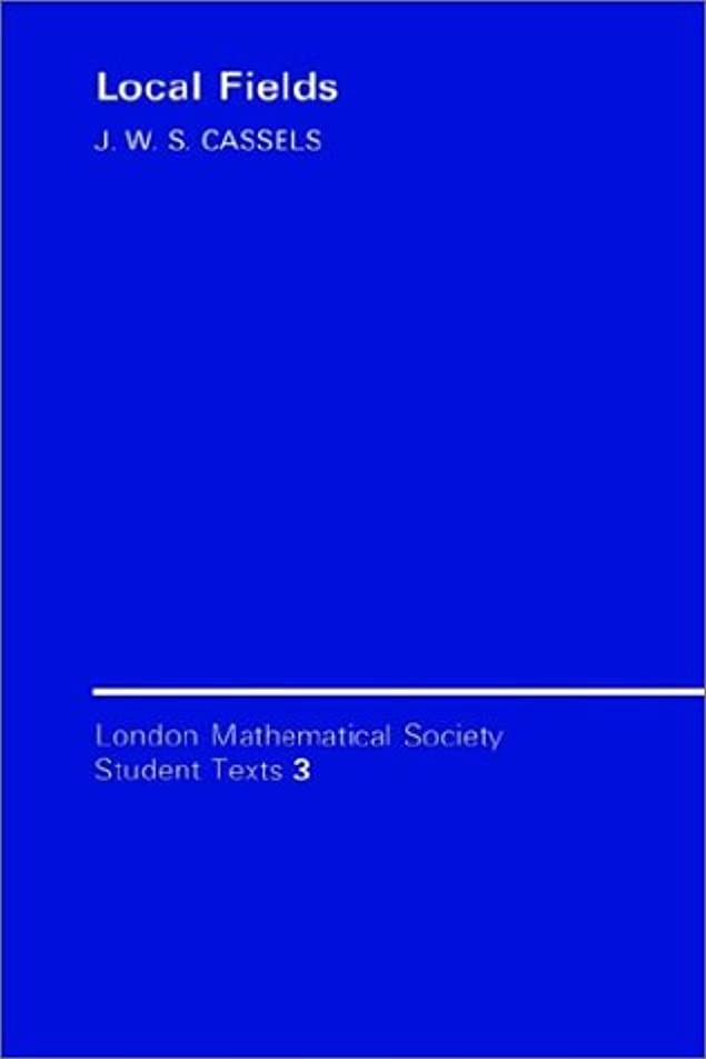 罪人成り立つ中LMSST: 3 Local Fields (London Mathematical Society Student Texts)