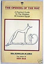 The Opening of the Way: A Practical Guide to the Wisdom of Ancient Egypt