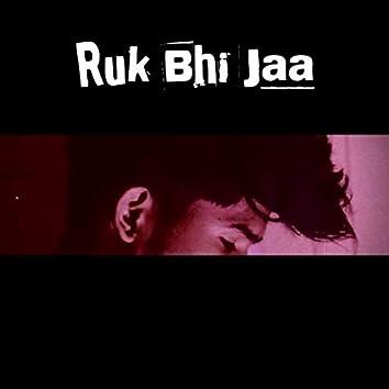 Ruk Bhi Jaa