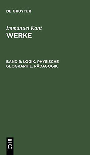 Immanuel Kant: Werke: Akademie-Textausgabe, Bd.9, Logik, Physische Geographie, Pädagogik (Kants Werke, Band 9)