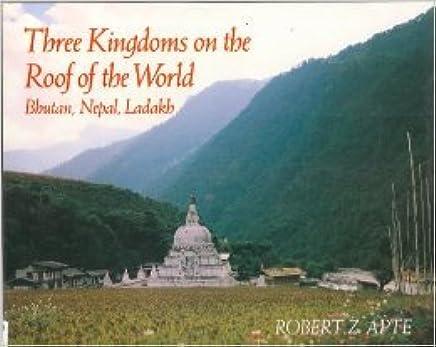 Three Kingdoms on the Roof of the World: Bhutan, Nepal, Ladakh