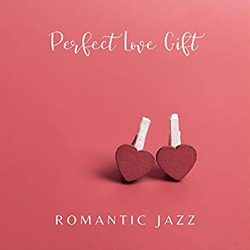 Perfect Love Gift – Romantic Valentine's Day Jazz Music to Impress Your Special Someone on a Date (Soft Jazz Ballads)