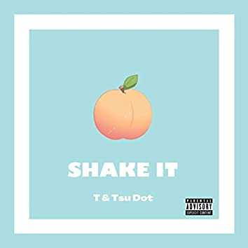 Shake It (feat. Tsu Dot)