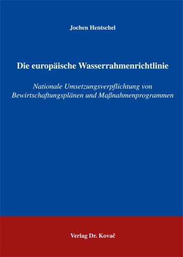 Die europäische Wasserrahmenrichtlinie: Nationale Umsetzungsverpflichtung von Bewirtschaftungsplänen und Massnahmenprogrammen (Umweltrecht in Forschung und Praxis)