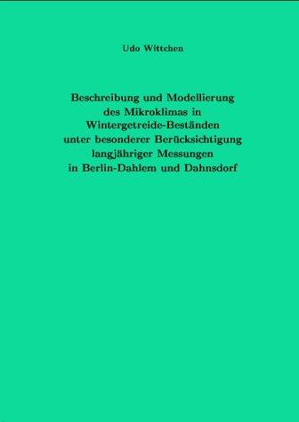 Beschreibung und Modellierung des Mikroklimas in Wintergetreide-Beständen unter besonderer Berücksichtigung langjähriger Messungen in Berlin-Dahlem und Dahnsdorf