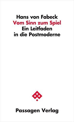 Vom Sinn zum Spiel: Ein Leitfaden in die Postmoderne (Passagen Philosophie)