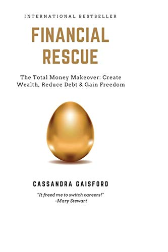 Financial Rescue: The Total Money Makeover: Create Wealth, Reduce Debt & Gain Freedom