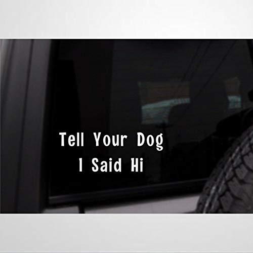 Tell Your Dog I Said Hi - Adhesivo de vinilo para coche, decoración para ventana, parachoques, portátil, paredes, computadora, vaso, taza, teléfono, camión, accesorios para coche