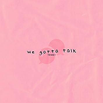 We Gotta Talk