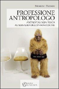 Professione antropologo. Antropologia fisica al servizio dell'innovazione (I colori del mondo)