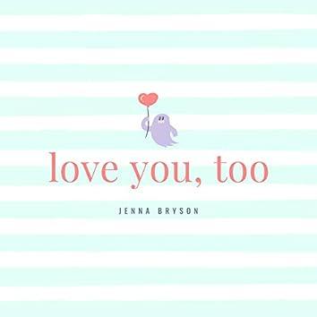 Love You, Too