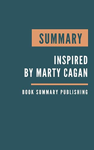 Summary: Inspired - How to Create Tech Products Customers Love by Marty Cagan
