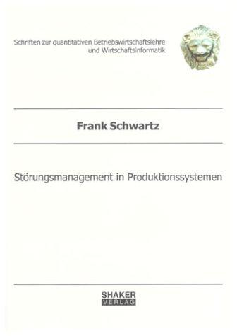 Störungsmanagement in Produktionssystemen (Schriften zur quantitativen Beriebswirtschaftslehre und Wirtschaftsinformatik)