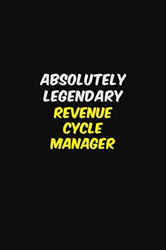 ABSOLUTELY LEGENDARY Revenue Cycle Manager: Career Notebook 6X9 120 pages Writing Journal