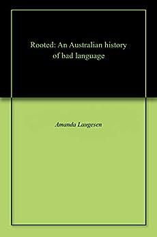 Rooted: An Australian history of bad language by [Amanda Laugesen]