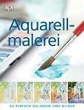 Aquarellmalerei: So einfach gelingen Ihre Bilder - Glynis Barnes-Mellish