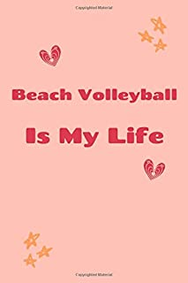Beach Volleyball Is My Life: Beach Volleyball Journal For Boys or Beach Volleyball gift for Girls - Beach Volleyball Compo...