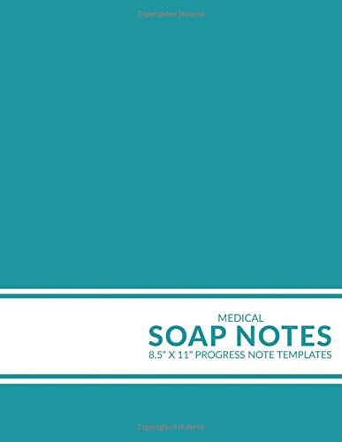 Medical Soap Notes: Progress Note Templates: / Fill-In SOAP or H&P Notebook for Med Students, Nurses, and Physicians / Practical Medical History and ... or NP Programs [Large Version / Teal Blue]