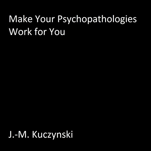 Make Your Psychopathologies Work for You audiobook cover art