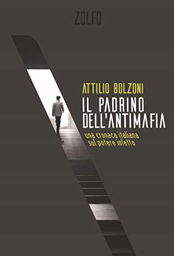 Il padrino dell'antimafia. Una cronaca italiana sul potere infetto