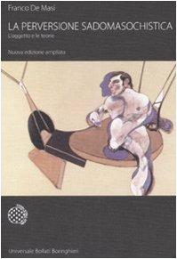 La perversione sadomasochistica. L'oggetto e le teorie. Ediz. ampliata