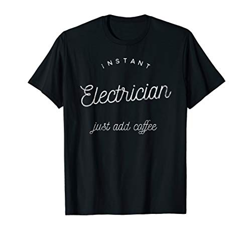 Funny Instant Electrician Just Add Coffee Tradesman Gift T-Shirt