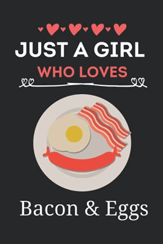 Just A Girl Who Loves Bacon & Eggs: Cute Notebook For Bacon Lover |Bacon & Eggs Journal, Organizer, Planner | Blank Lined Ruled Diary For Kids, ... | Best For Birthday Gifts, Christmas Gifts